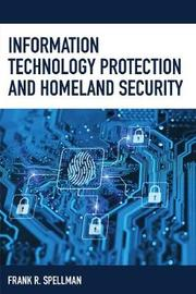 Information Technology Protection and Homeland Security by Frank R Spellman