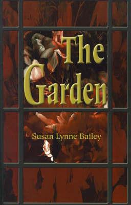 The Garden by Susan Lynne Bailey