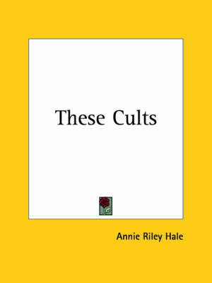 These Cults (1926) by Annie Riley Hale