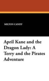 April Kane and the Dragon Lady: A Terry and the Pirates Adventure by Milton Caniff image