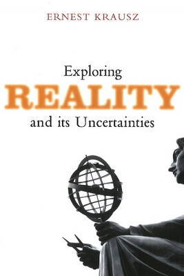 Exploring Reality & Its Uncertainties by Ernest Krausz