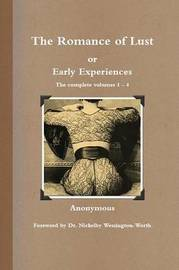 The Romance of Lust, or Early Experiences: The Complete Volumes 1-4 by * Anonymous