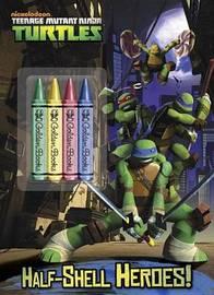 Half-Shell Heroes! (Teenage Mutant Ninja Turtles) by Courtney Carbone