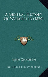 A General History of Worcester (1820) by John Chambers