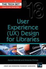 User Experience (UX) Design for Libraries by Aaron Schmidt
