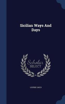 Sicilian Ways and Days by Louise Caico image