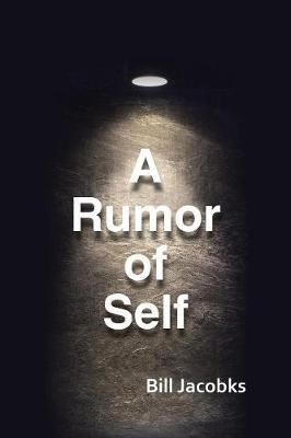 A Rumor of Self by Bill Jacobks