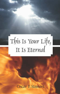 This Is Your Life, It Is Eternal by Oscar F. Stewart image