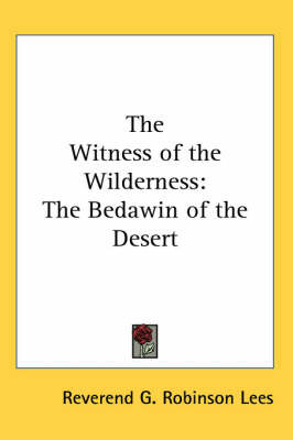 The Witness of the Wilderness: The Bedawin of the Desert by Reverend G. Robinson Lees image