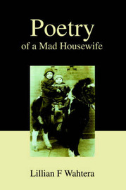 Poetry of a Mad Housewife by Lillian F. Wahtera image
