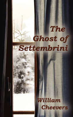The Ghost of Settembrini by William Cheevers