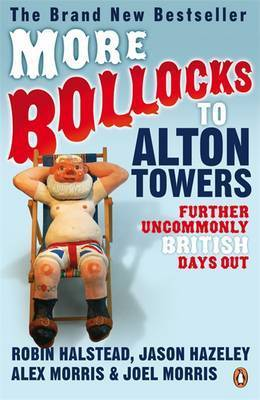 More Bollocks to Alton Towers: More Uncommonly British Days Out by Jason Hazeley