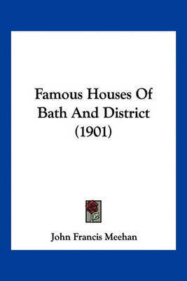 Famous Houses of Bath and District (1901) by John Francis Meehan