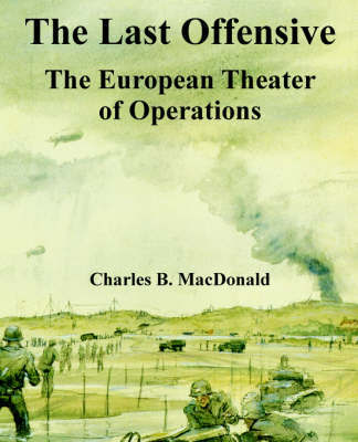 The Last Offensive: The European Theater of Operations by Charles B. MacDonald