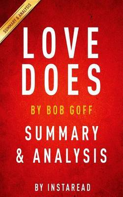 Love Does: Discover a Secretly Incredible Life in an Ordinary World by Bob Goff Summary & Analysis by Instaread image