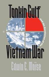 Tonkin Gulf and the Escalation of the Vietnam War by Edwin E Moise