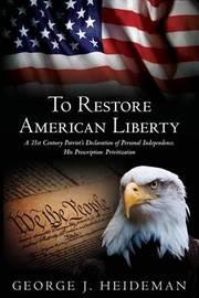 To Restore American Liberty by George J Heideman