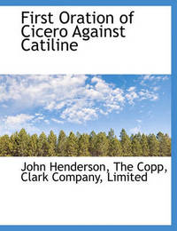 First Oration of Cicero Against Catiline by John Henderson