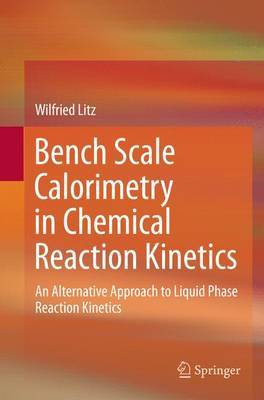 Bench Scale Calorimetry in Chemical Reaction Kinetics by Wilfried Litz image