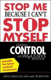 Stop Me Because I Can't Stop Myself by Jon E Grant