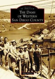 The Dams of Western San Diego County by John Martin