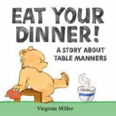 Eat Your Dinner! by Virginia Miller