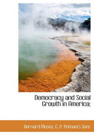 Democracy and Social Growth in America; by Bernard Moses