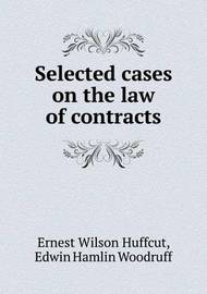 Selected Cases on the Law of Contracts by Ernest W Huffcut
