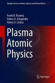 Plasma Atomic Physics by Frank B. Rosmej
