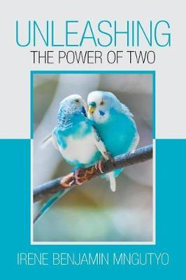 Unleashing the Power of Two by Irene Benjamin Mngutyo