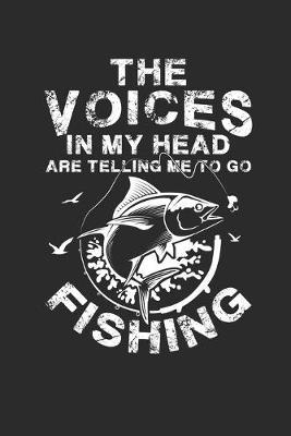 The Voices in my Head are telling me to go fishing by Values Tees