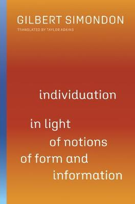 Individuation in Light of Notions of Form and Information by Gilbert Simondon