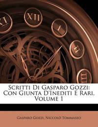 Scritti Di Gasparo Gozzi: Con Giunta D'Inediti E Rari, Volume 1 by Gasparo Gozzi, con