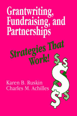 Grantwriting, Fundraising, and Partnerships by Karen B. Ruskin