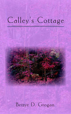 Calley's Cottage by Bettye, D. Grogan