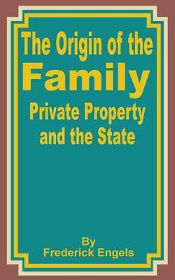 The Origin of the Family Private Property and the State by Friedrich Engels