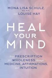 Heal Your Mind by Mona Lisa Schulz