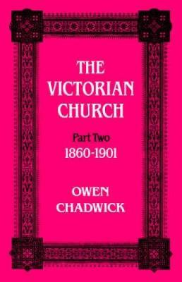 The The Victorian Church: Pt. 2 by Owen Chadwick