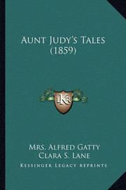 Aunt Judy's Tales (1859) by Mrs Alfred Gatty