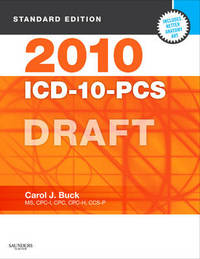 2010 ICD-10-PCS Draft, Standard Edition by Carol J Buck (Former Program Director, Medical Secretarial Programs, Northwest Technical College, East Grand Forks, MN)