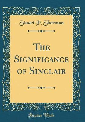 The Significance of Sinclair (Classic Reprint) by Stuart P. Sherman image