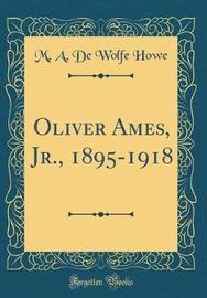 Oliver Ames, Jr., 1895-1918 (Classic Reprint) by M A De Wolfe Howe image