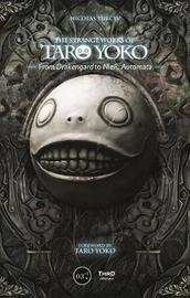 The Strange Work Of Taro Yoko: From Drakengard To Nier:Automata by Nicolas Turcev
