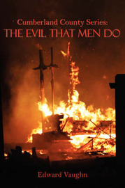 Cumberland County Series: The Evil That Men Do by Edward Vaughn image