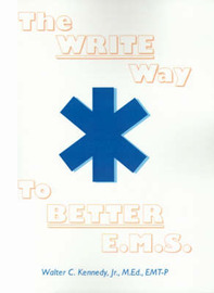 The Write Way to Better E.M.S.: How to Organize, Write & Give Better E.M.S. Reports by Walter C Kennedy, Jr, M.Ed. image