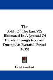The Spirit Of The East V2: Illustrated In A Journal Of Travels Through Roumeli During An Eventful Period (1839) by David Urquhart image