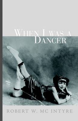 When I Was a Dancer by Robert W. MC Intyre image