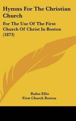 Hymns For The Christian Church: For The Use Of The First Church Of Christ In Boston (1873) image