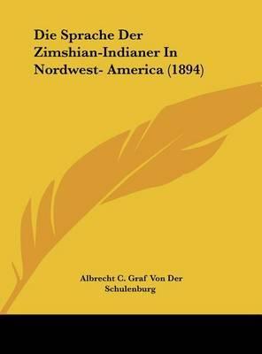 Die Sprache Der Zimshian-Indianer in Nordwest- America (1894) by Albrecht C Graf Von Der Schulenburg image