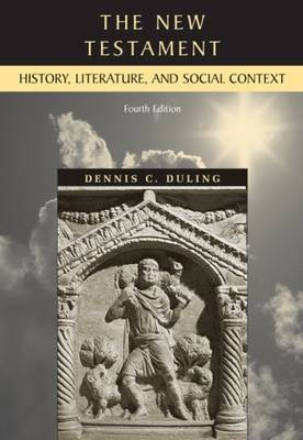 The New Testament: History, Literature and Social Context by Dennis C. Duling